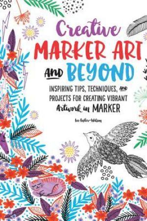 read online Creative Marker Art and Beyond: Inspiring tips, techniques, and projects for creating vibrant artwork in marker