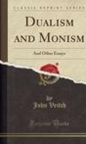 Dualism and Monism: And Other Essays