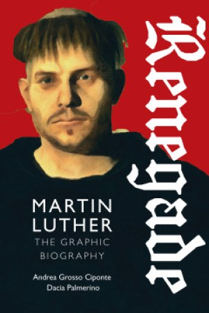 Reading books Renegade: Martin Luther, the Graphic Biography
