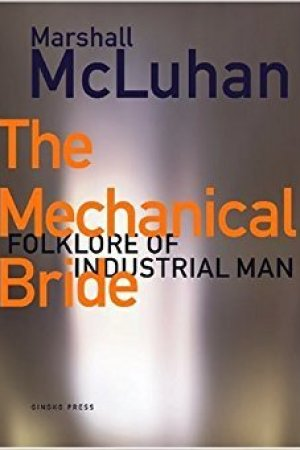 Reading books The Mechanical Bride: Folklore of Industrial Man