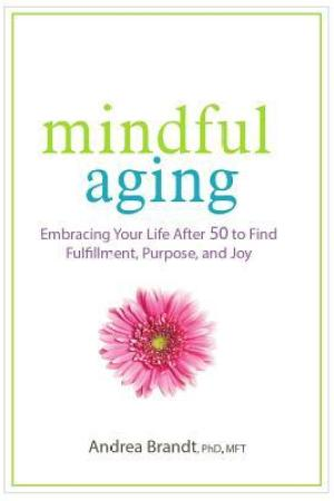read online Mindful Aging: Embracing Your Life After 50 to Find Fulfillment, Purpose, and Joy