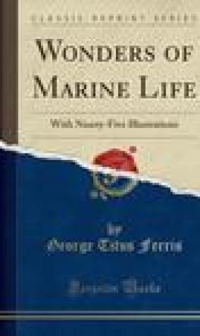 Wonders of Marine Life: With Ninety-Five Illustrations