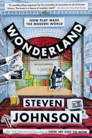Reading books Wonderland: How Play Made the Modern World