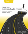 Create Your Successful Agile Project: Collaborate, Measure, Estimate, Deliver