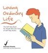 Loving Ordinary Life