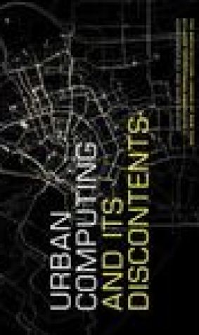 Urban Computing And Its Discontents (Situated Technologies Pamphlets, 1)