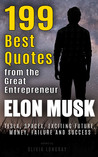 Elon Musk: 199 Best Quotes from the Great Entrepreneur: Tesla, SpaceX, Exciting Future, Money, Failure and Success