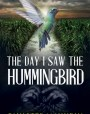 The Day I Saw the Hummingbird: A Novel