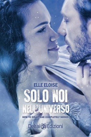 Solo noi nell'universo (How to disappear completely, #4)