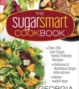 The Sugar Smart Cookbook: *Over 200 Low-Sugar, Family-Friendly Recipes *Delicious and Nutritious Sugar Alternatives *Better Health Now