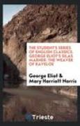 Download The Student's Series of English Classics. George Eliot's Silas Marner: The Weaver of Raveloe books