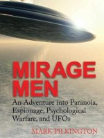 Mirage Men: An Adventure Into Paranoia, Espionage, Psychological Warfare, and UFO