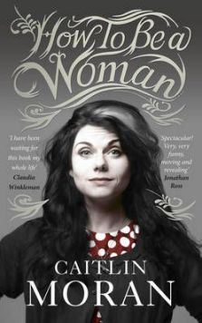 Caitlin Moran, How To Be A Woman