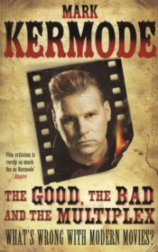 Mark Kermode's The Good, The Bad And The Multiplex is the film critic's anguished cri de coeur against over-priced 3D film tickets and soulless cinemas