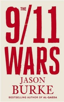 Jason Burke's The 9/11 Wars knits the conflicts in the Middle East, Iraq and Afghanistan over the past decade into a single authoritative narrative