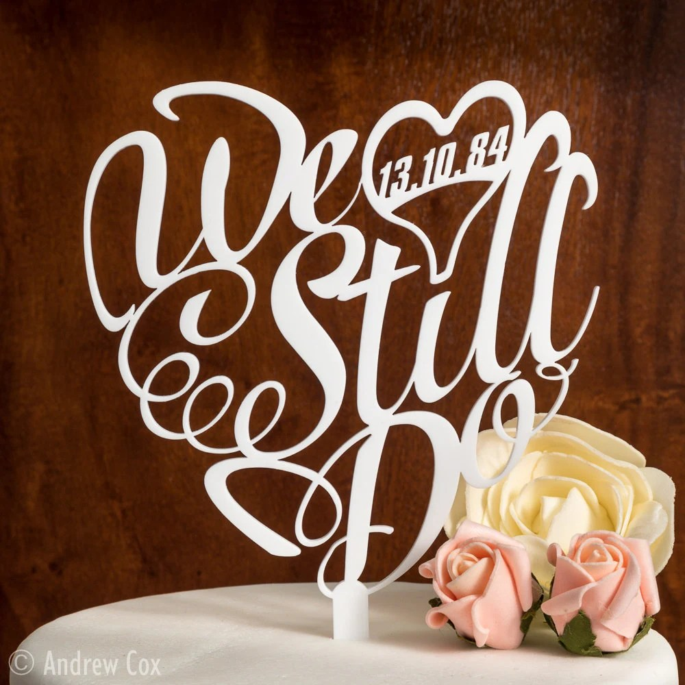 5th anniversary gift 5th wedding anniversary We Still Do Wedding Anniversary Cake Topper in Elegant Script Font with Date or 1st 5th 10th 25 years Personalised Decoration Acrylic SD1
