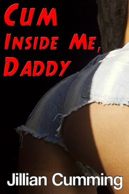 daddy cum inside me