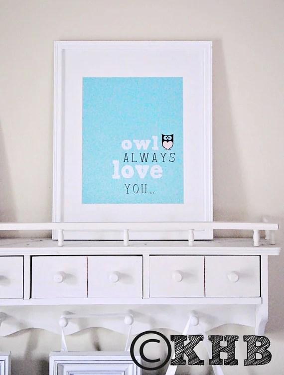 Owl Always Love You - Kids Room Art - Baby Children Nursery Custom Wall Print Poster, FREE SHIPPING