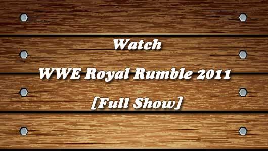 watch wwe royal rumble 2011 full show