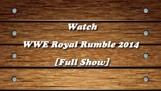 watch wwe royal rumble 2014 full show