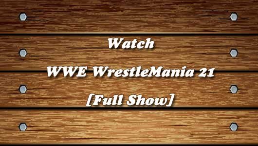 watch wrestlemania 21 full show
