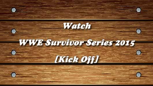 watch wwe survivor series 2015 kickoff