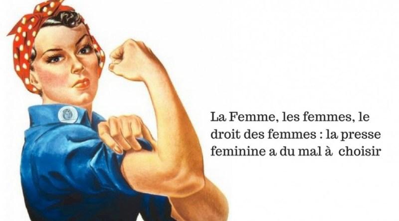 La femme, les femmes,le droit des femmes _ la presse féminine a du mal à choisir