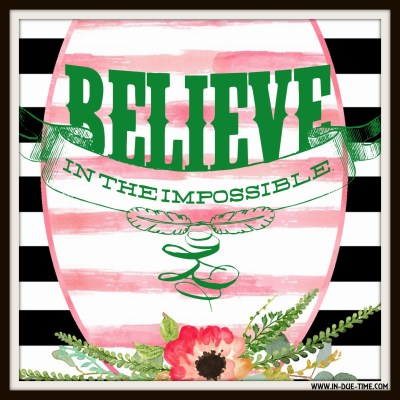 Believe in the Impossible - In Due Time Blog