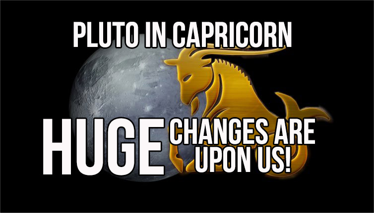 Pluto In Capricorn - HUGE Changes Are Upon Us!