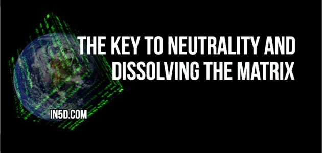 The Key To Neutrality And Dissolving The Matrix