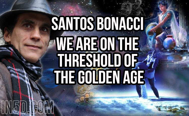 We Are On The Threshold Of The Golden Age – Santos Bonacci  in5d in 5d in5d.com www.in5d.com http://in5d.com/ body mind soul spirit BodyMindSoulSpirit.com http://bodymindsoulspirit.com/