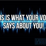 This Is What Your Voice Says About YOU!