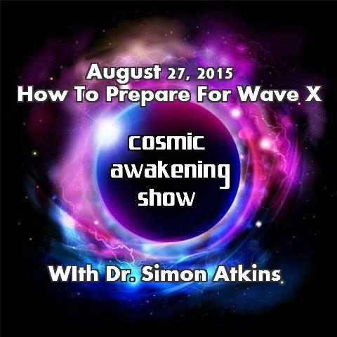 Cosmic Awakening Show - Dr Simon Atkins - How To Prepare For Wave X in5d in 5d in5d.com www.in5d.com http://in5d.com/ body mind soul spirit BodyMindSoulSpirit.com http://bodymindsoulspirit.com/