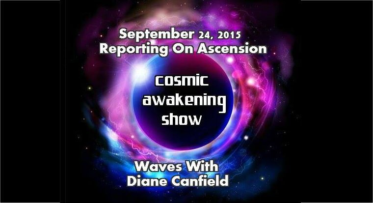 Cosmic Awakening Show- Diane Canfield - Reporting On Ascension Waves