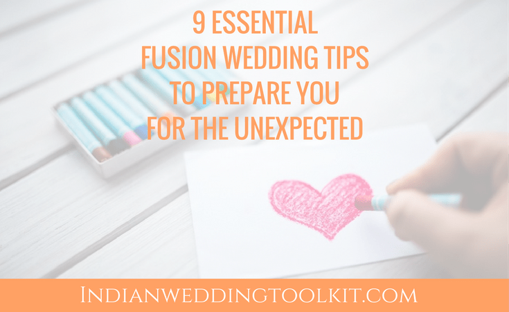 9 Essential Fusion Wedding Tips to prepare you for the unexpected