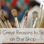 15 Great Reasons to Start an Etsy Shop – EverythingEtsy.com