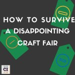 How to Survive a Disappointing Craft Fair