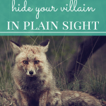 5 Ways to Hide Your Villain In Plain Sight