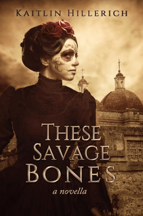 These Savage Bones: a novella by Kaitlin Hillerich