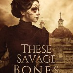 Now Available: THESE SAVAGE BONES (Plus, I Get Vulnerable About What It's Like Being a Published Author)