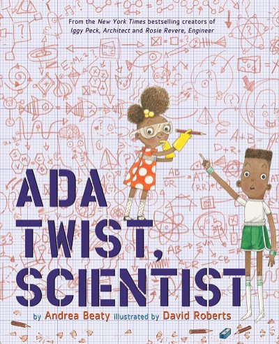 Ada Twist, Scientist by Andrea Beaty & Illustrated by David Roberts