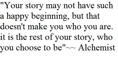 """alchemist quotes, quotes past vs present,""""Your story may not have such a happy beginning, but that doesn't make you who you are. it is the rest of your story, who you choose to be""""~~ Alchemist, Alchemist quotes, alchemist on past and present, past and future quotes, quotes about future"""
