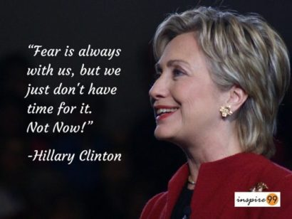 Fear is always with us but we dont have time for it ...Hillary Clinton Quotes