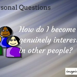 8 Elegant Techniques To Become genuinely interested in other people? – People Skills, Communication Skills