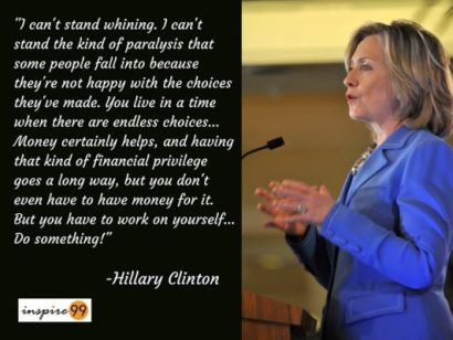 I cant Stand Whining, self pity and helplessness....Hillary Clinton Quotes