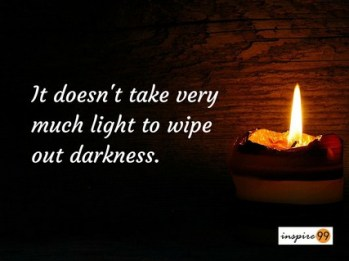 quote of the day, inspirational quotes, darkness quote, it doesnt take too much light to wipe darkness
