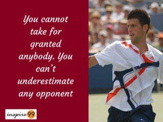You cannot take for granted quote meaning novak djokovik, novak djokovik inspirational quotes, djokovik inspiration in life, djokovik for self improvement