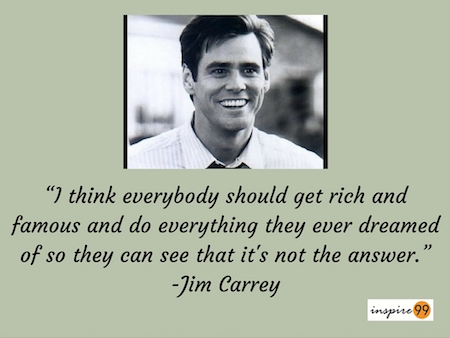 Jim carrey richness quote, having everything in life quote, life quote, inspire99 quote, jim carrey on richness in life, rich and famous quote