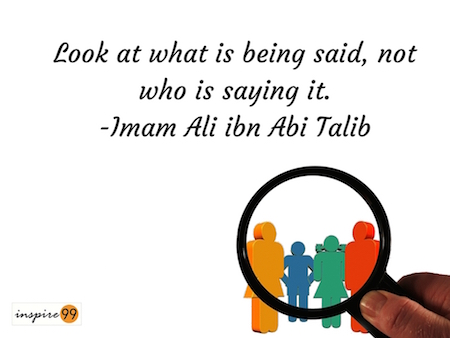 look at what is being said meaning, meaning of quote, Imam Ali quote