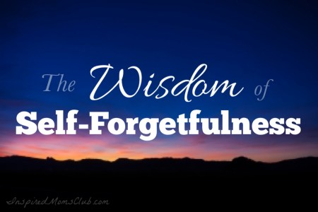 The Wisdom Of Self-Forgetfulness